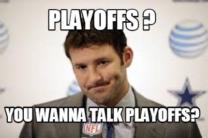 tony romo you wanna talk playoffs
